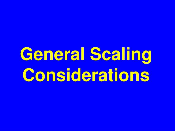 General Scaling Considerations