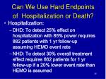 can we use hard endpoints of hospitalization or death