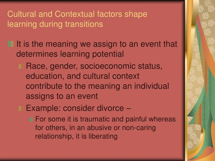 Cultural and Contextual factors shape learning during transitions