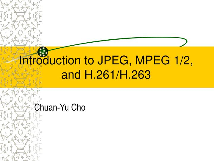 introduction to jpeg mpeg 1 2 and h 261 h 263 n.