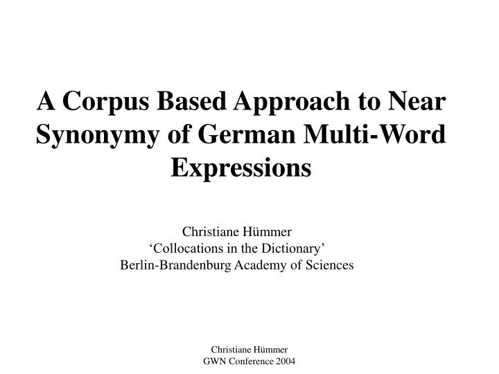 a corpus based approach to near synonymy of german multi word expressions n.