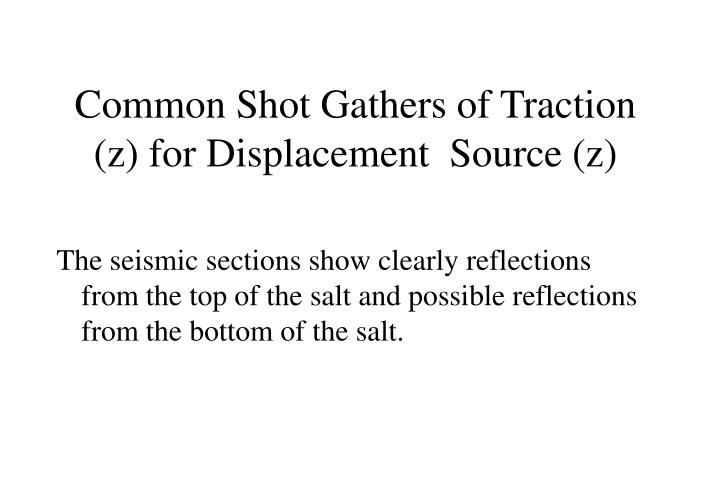 Common Shot Gathers of Traction (z) for Displacement  Source (z)