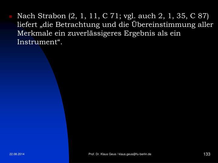 """Nach Strabon (2, 1, 11, C 71; vgl. auch 2, 1, 35, C 87) liefert """"die Betrachtung und die Übereinstimmung aller Merkmale ein zuverlässigeres Ergebnis als ein Instrument""""."""