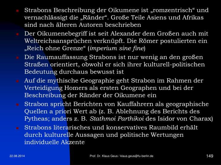 """Strabons Beschreibung der Oikumene ist """"romzentrisch"""" und vernachlässigt die """"Ränder"""". Große Teile Asiens und Afrikas sind nach älteren Autoren beschrieben"""