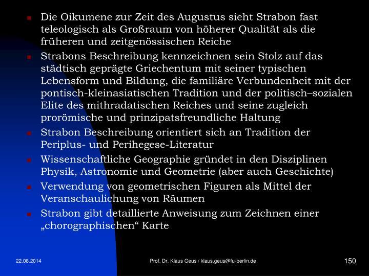 Die Oikumene zur Zeit des Augustus sieht Strabon fast teleologisch als Großraum von höherer Qualität als die früheren und zeitgenössischen Reiche