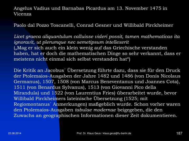 Angelus Vadius und Barnabas Picardus am 13. November 1475 in Vicenza