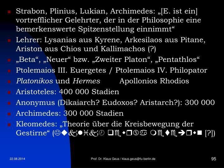 """Strabon, Plinius, Lukian, Archimedes: """"[E. ist ein] vortrefflicher Gelehrter, der in der Philosophie eine bemerkenswerte Spitzenstellung einnimmt"""""""