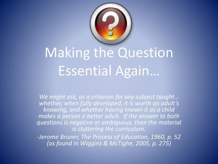 making the question essential again n.
