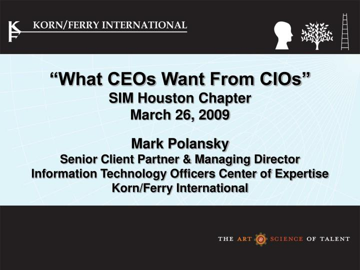 """""""What CEOs Want From CIOs"""""""