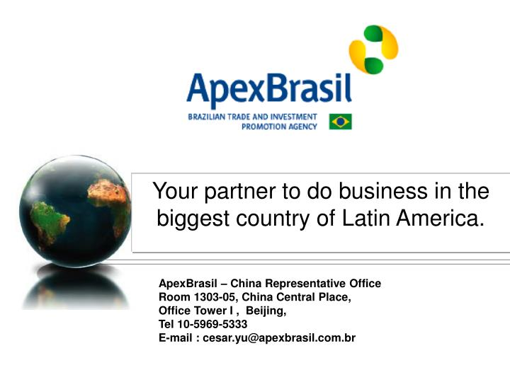 Your partner to do business in the biggest country of Latin America.