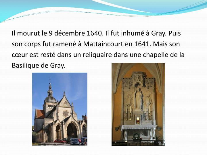Il mourut le 9 décembre 1640. Il fut inhumé à Gray. Puis