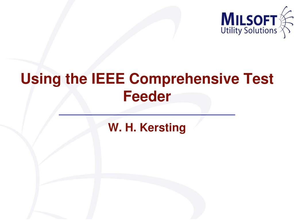 PPT - Using the IEEE Comprehensive Test Feeder W  H