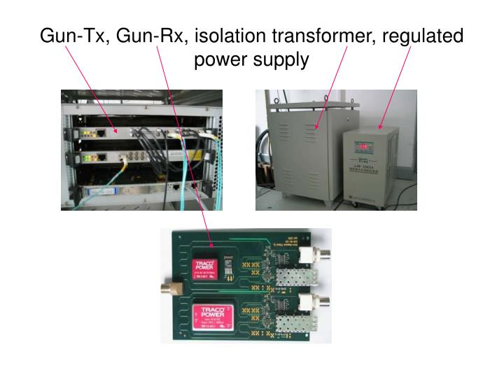 Gun-Tx, Gun-Rx, isolation transformer, regulated power supply
