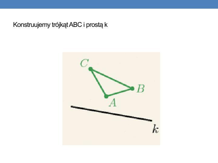 Konstruujemy trójkąt ABC i prostą k