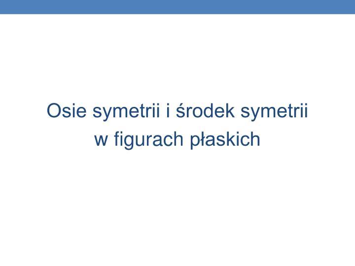 Osie symetrii i środek symetrii