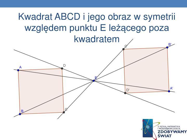 Kwadrat ABCD i jego obraz w symetrii względem punktu E leżącego poza kwadratem