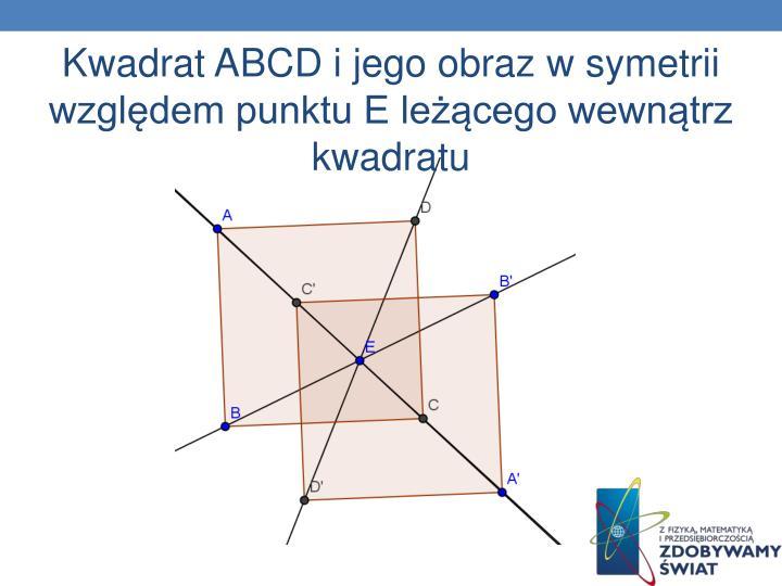 Kwadrat ABCD i jego obraz w symetrii względem punktu E leżącego
