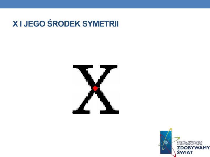 X i jego środek symetrii