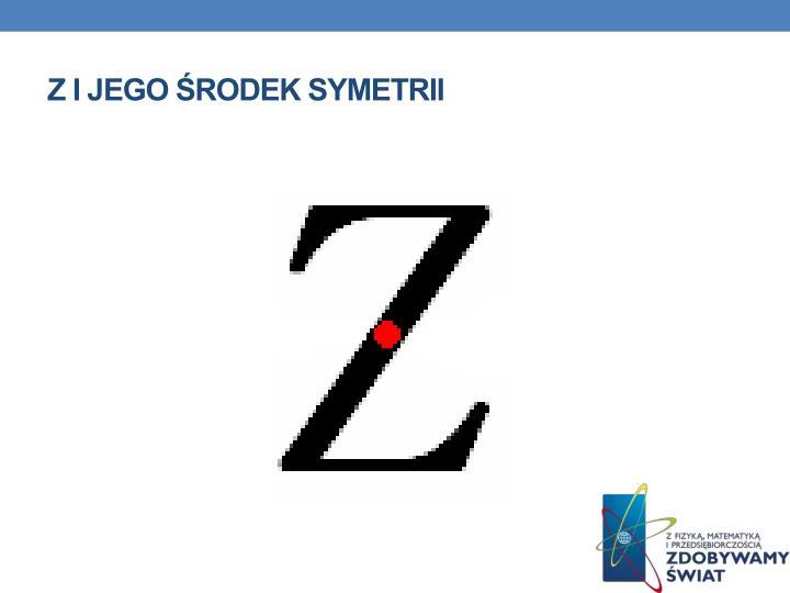 Z i jego środek symetrii