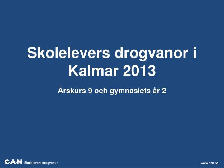 Skolelevers drogvanor i Kalmar 2013