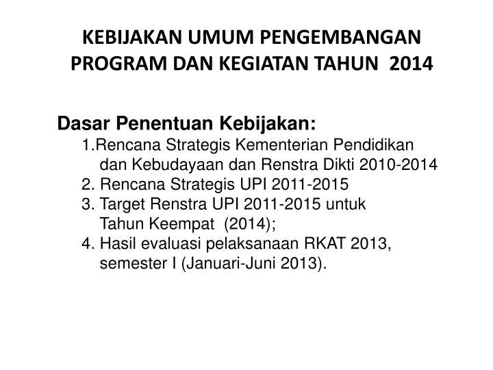 Kebijakan umum pengembangan program dan kegiatan tahun 201 4