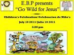 e b p presents go wild for jesus