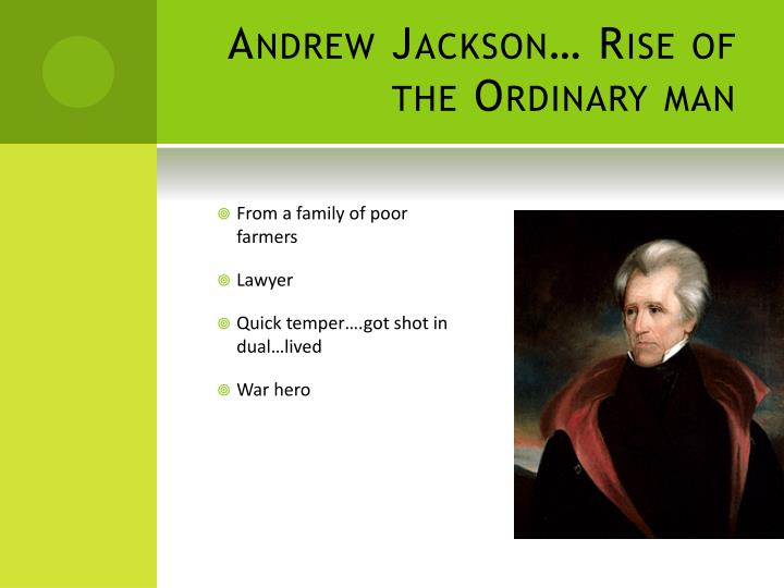 Andrew Jackson… Rise of the Ordinary man