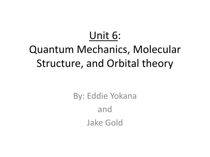 Unit 6 quantum mechanics molecular s tructure and orbital theory