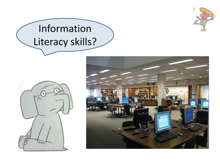 Information Literacy skills?