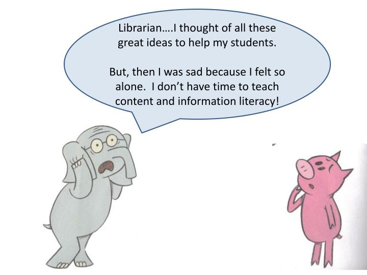 Librarian….I thought of all these great ideas to help my students.