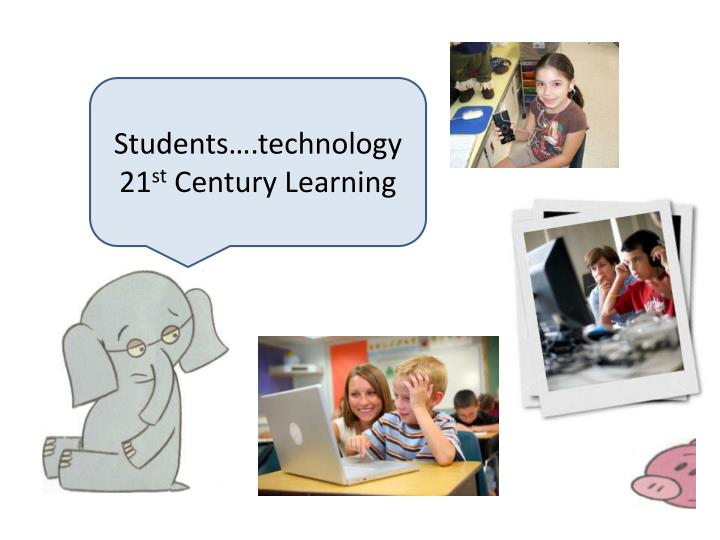Students….technology 21