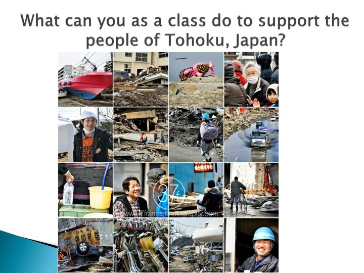 What can you as a class do to support the people of Tohoku, Japan?