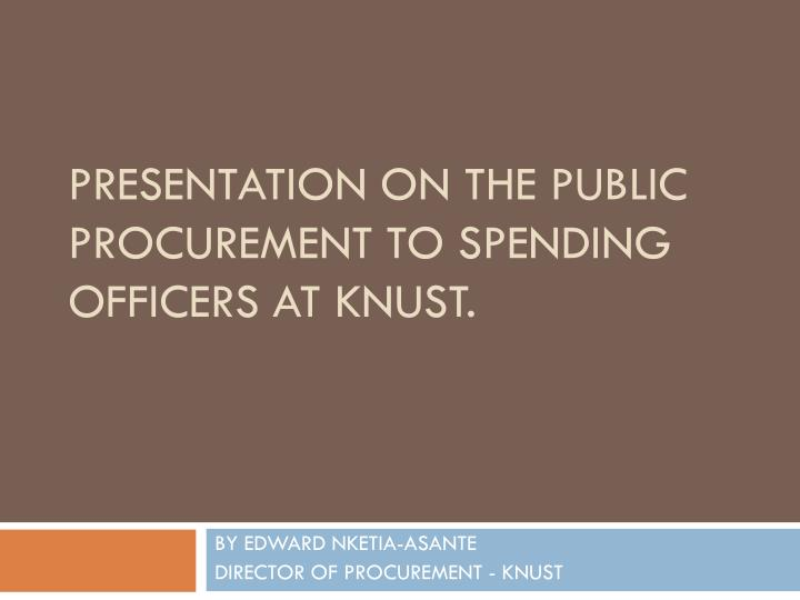 presentation on the public procurement to spending officers at knust n.