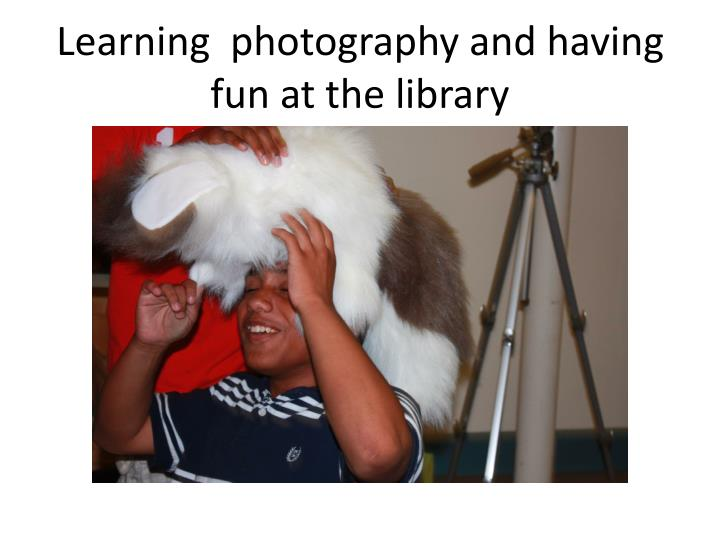 Learning  photography and having fun at the library
