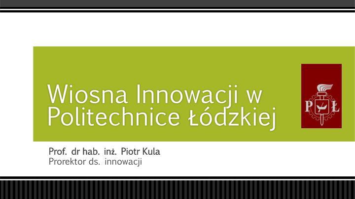 wiosna innowacji w politechnice dzkiej n.