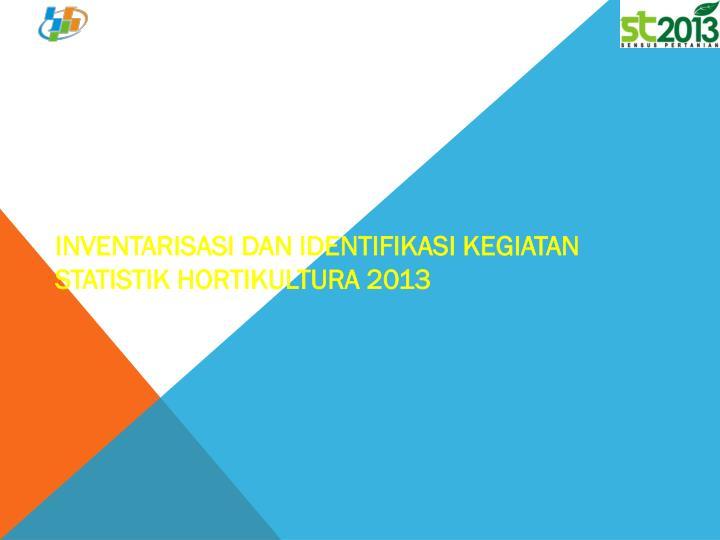 inventarisasi dan identifikasi kegiatan statistik hortikultura 2013 n.