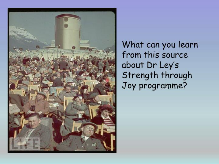 What can you learn from this source about Dr Ley's Strength through Joy programme?
