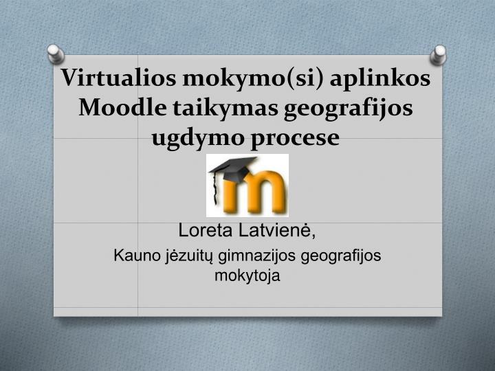 virtualios mokymo si aplinkos moodle taikymas geografijos ugdymo procese n.