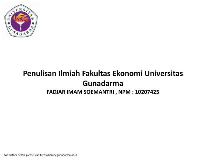 Ppt Penulisan Ilmiah Fakultas Ekonomi Universitas Gunadarma Fadjar Imam Soemantri Npm 10207425 Powerpoint Presentation Id 3439284