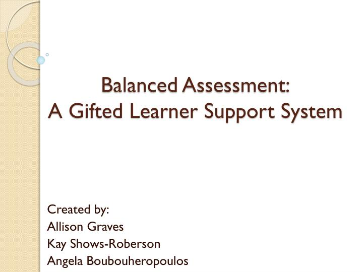 balanced assessment a gifted learner support system n.
