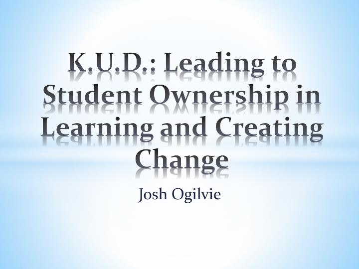 K u d leading to student ownership in learning and creating change