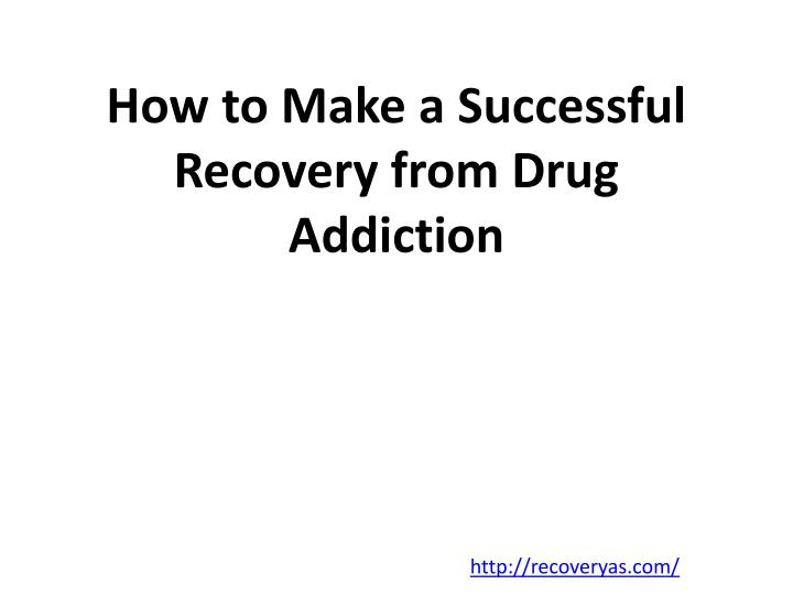 How to make a successful recovery from drug addiction