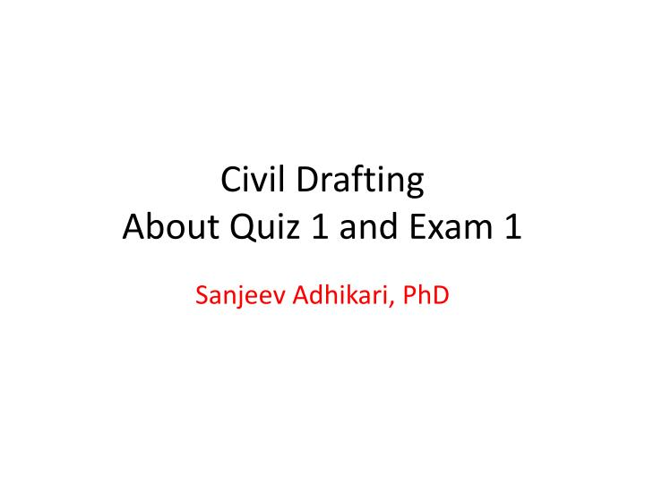 civil drafting about quiz 1 and exam 1 n.