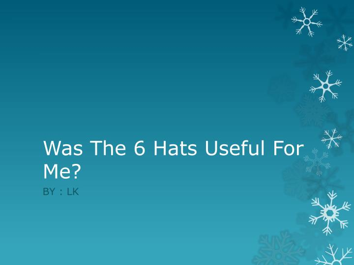 Was The 6 Hats Useful For Me?