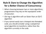 rule 8 dare to change the algorithm for a better chance of concurrency