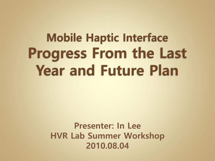 mobile haptic interface progress from the last year and future plan n.
