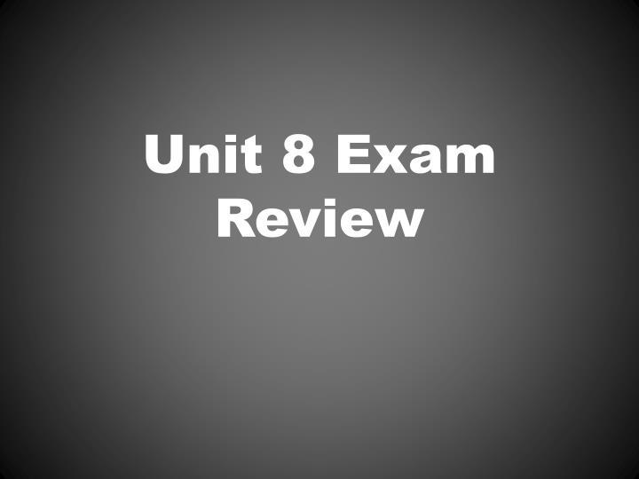 unit 8 exam review