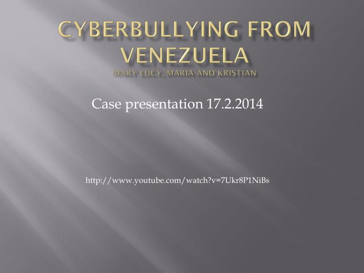 cyberbullying from venezuela mary lucy maria and kristian n.