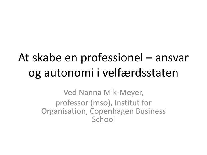 At skabe en professionel ansvar og autonomi i velf rdsstaten