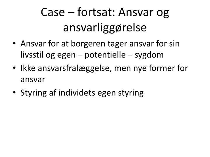 Case – fortsat: Ansvar og